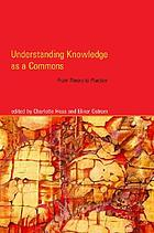 Understanding knowledge as a commons : from theory to practice