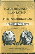 The Saint-Domingue plantation, or, The insurrection a drama in five actsThe Saint-Domingue plantation or, The insurrection : a drama in five acts