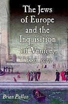 The Jews of Europe and the Inquisition of Venice, 1550-1670