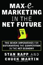 Max-e-marketing in the net future : seven imperatives for outsmarting the competition in the net economy