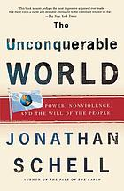 The unconquerable world : power, nonviolence, and the will of the people