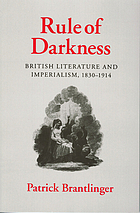 Rule of darkness : British literature and imperialism, 1830-1914