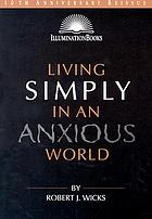 Living simply in an anxious world : an invitation to perspective