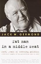 Fat man in a middle seat : forty years of covering politics