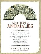 Jay's journal of anomalies : conjurers, cheats, hustlers, hoaxsters, pranksters, jokesters, impostors, pretenders, sideshow showmen, armless calligraphers, mechanical marvels, popular entertainments
