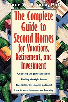 The complete guide to second homes for vacations, retirement, and investment