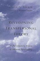 Revisioning transpersonal theory a participatory vision of human spirituality