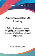 American masters of painting: being brief appreciations of some American painters; illustrated with examples of their work