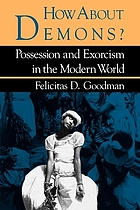 How about demons? : possession and exorcism in the modern world