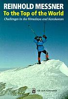 To the top of the world : alpine challenges in the Himalaya and Karakoram