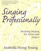Singing professionally : studying singing for actors and singers