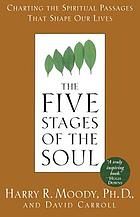 The five stages of the soul : charting the spiritual passages that shape our lives