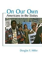 On our own : Americans in the sixties