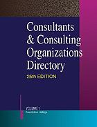 Consultants and consulting organizations directory : a reference guide to more than 27,000 firms and individuals engaged in consultation for business, industry, and government