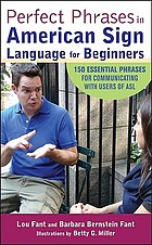 Perfect phrases in American Sign Language for beginners : 150 essential phrases for communicating with users of ASL