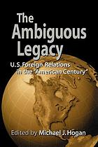 "The ambiguous legacy : U.S. foreign relations in the ""American century"""