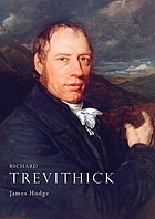 Richard Trevithick: an illustrated life of Richard Trevithick, 1771-1833