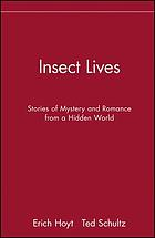Insect lives : stories of mystery and romance from a hidden world