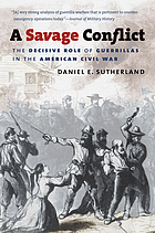 A savage conflict : the decisive role of guerrillas in the American Civil War