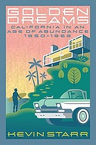 Golden dreams : California in an age of abundance, 1950-1963
