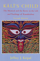 Kālī's child : the mystical and the erotic in the life and teachings of Ramakrishna