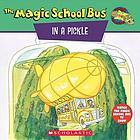 Scholastic's the magic school bus in a pickle : a book about microbes
