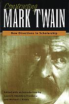 Constructing Mark Twain new directions in scholarship