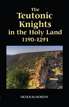 The Teutonic knights in the Holy Land, 1190-1291