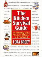 The kitchen survival guide : a hand-holding kitchen primer with 130 recipes to get you started