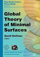 Global theory of minimal surfaces : proceedings of the Clay Mathematics Institute 2001 Summer School, Mathematical Sciences Research Institute, Berkeley, California, June 25-July 27, 2001