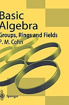 Basic algebra : groups, rings, and fields