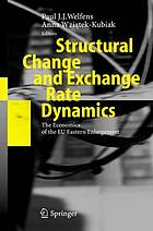 Structural change and exchange rate dynamics : the economics of EU eastern enlargement