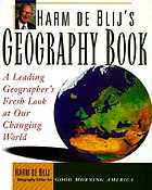 Harm de Blij's geography book : a leading geographer's fresh look at our changing world