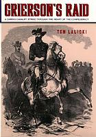 Grierson's raid : a daring cavalry strike through the heart of the Confederacy
