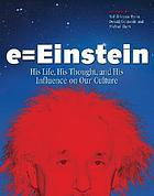 E=Einstein : his life, his thought and his influence on our culture