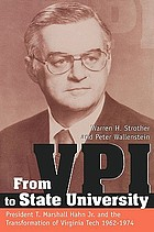 From VPI to state university : President T. Marshall Hahn, Jr. and the transformation of Virginia Tech, 1962-1974