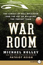 War room : Bill Belichick and the Patriot legacy