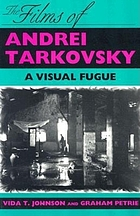 The films of Andrei Tarkovsky : a visual fugueTarkovsky : a visual fugue