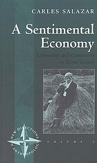 A sentimental economy : commodity and community in rural Ireland