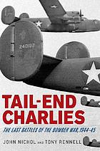 Tail-end Charlies : the last battles of the bomber war, 1944-45