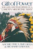 Gift of power : the life and teachings of a Lakota medicine man
