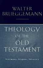 Theology of the Old Testament : testimony, dispute, advocacy