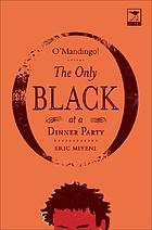 O'Mandingo! : the only black at a dinner party