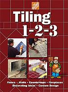 Tiling 1-2-3 : floors, walls, countertops, fireplaces, decorating ideas, custom design