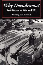 Why docudrama? : fact-fiction on film and TV