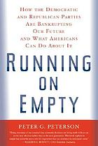Running on empty : how the Democratic and Republican Parties are bankrupting our future and what Americans can do about it