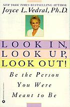 Look in, look up, look out! : be the person you were meant to be
