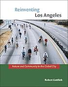 Reinventing Los Angeles : nature and community in the global city