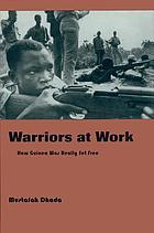 Warriors at work : how Guinea was really set free