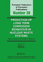 Prediction of long term corrosion behaviour in nuclear waste systems : proceedings of an international workshop, Cadarache, France, 2002